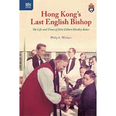 Hong Kong's Last English Bishop: The Life and Times of John Gilbert Hindley Baker